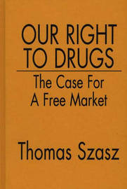 Our Right to Drugs by Thomas Szasz