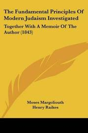 The Fundamental Principles Of Modern Judaism Investigated: Together With A Memoir Of The Author (1843) by Moses Margoliouth image