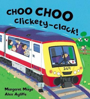 Choo Choo Clickety Clack! by Margaret Mayo