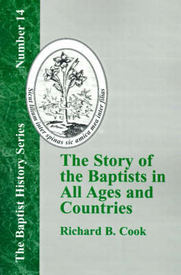 The Story of the Baptists in All Ages and Countries by Richard B Cook