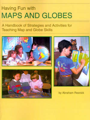 Having Fun with Maps and Globes: A Handbook of Strategies and Activities for Teaching Map and Globe Skills by Abraham Resnick, Ed.D.