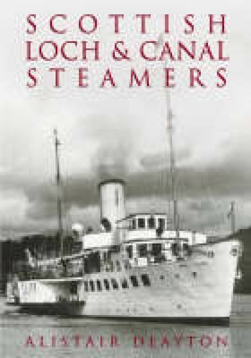 Scottish Loch and Canal Steamers by Alistair Deayton