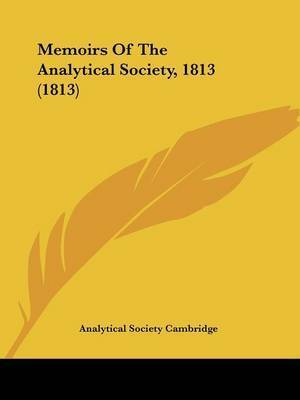 Memoirs Of The Analytical Society, 1813 (1813) by Analytical Society Cambridge