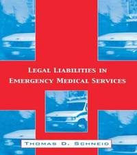 Legal Liabilities in Emergency Medical Services by Thomas D Schneid