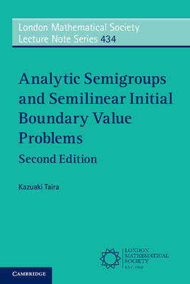 Analytic Semigroups and Semilinear Initial Boundary Value Problems by Kazuaki Taira