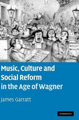 Music, Culture and Social Reform in the Age of Wagner by James Garratt image