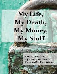 My Life, My Death, My Money, My Stuff: A Detailed Record of My History, My Financial Plans, and My Final Wishes by William McMasters image