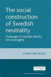 The Social Construction of Swedish Neutrality by Christine Agius
