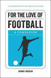 For the Love of Football by Johnny Morgan