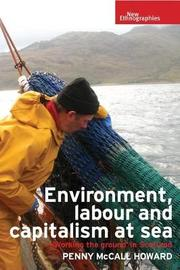 Environment, Labour and Capitalism at Sea by Penny McCall Howard