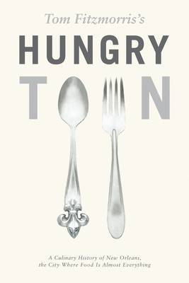 Tom Fitzmorris's Hungry Town: Culinary History of New Orleans by Tom Fitzmorris image