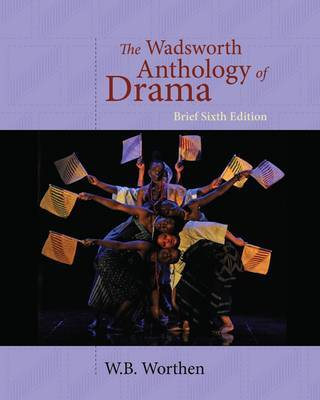 The Wadsworth Anthology of Drama by W.B. Worthen image