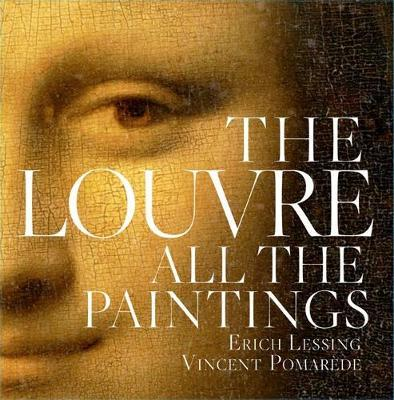 The Louvre: All The Paintings by Vincent Pomarede