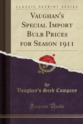 Vaughan's Special Import Bulb Prices for Season 1911 (Classic Reprint) by Vaughan's Seed Company