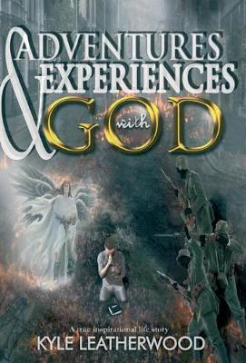 Adventures and Experiences with God by Kyle Leatherwood