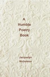 A Humble Poetry Book by Jacquelyn Nicholson