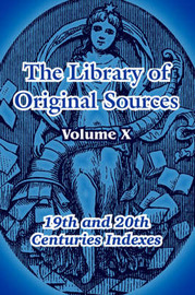 The Library of Original Sources: Volume X (19th and 20th Centuries Indexes) image
