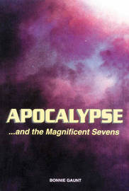 Apocalypse...And the Magnificent Sevens by Bonnie Gaunt