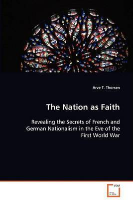 The Nation as Faith by Arve T. Thorsen