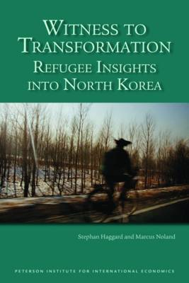 Witness to Transformation - Refugee Insights into North Korea by Stephan Haggard