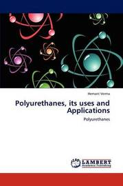 Polyurethanes, Its Uses and Applications by Hemant Verma