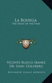 La Bodega: The Fruit of the Vine by Vicente Blasco Ib'anez