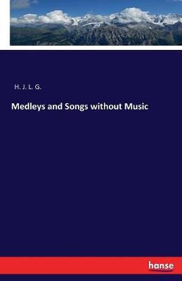 Medleys and Songs Without Music by H J L G image