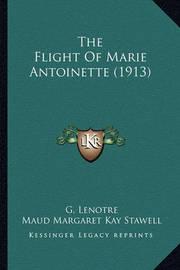 The Flight of Marie Antoinette (1913) by G Lenotre