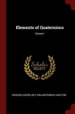 Elements of Quaternions; Volume 1 by Charles Jasper Joly