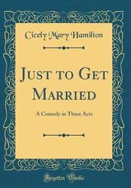 Just to Get Married by Cicely Mary Hamilton image