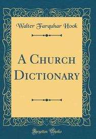 A Church Dictionary (Classic Reprint) by Walter Farquhar Hook