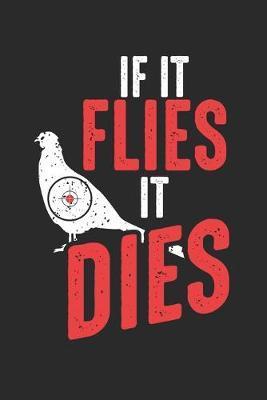 If it Flies it Dies by Pigeon Publishing