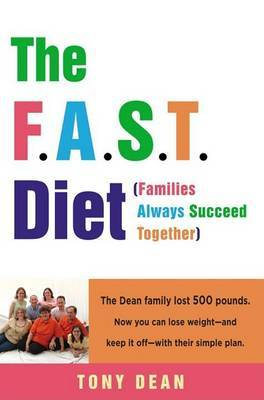 The F.A.S.T. Diet (Families Always Succeed Together): The Dean Family Lost 500 Pounds. Now You Can Lose Weight--And Keep It Off--With Their Simple Plan. by Tony Dean, Auteur image