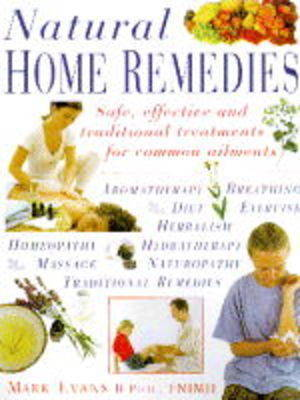 Natural Home Remedies: Safe, Effective and Traditional Remedies for Common Ailments by Mark Evans
