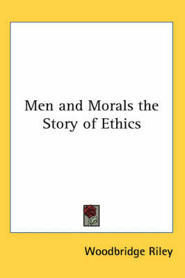 Men and Morals the Story of Ethics by Woodbridge Riley