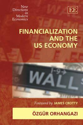 Financialization and the Us Economy by Ozgur Orhangazi