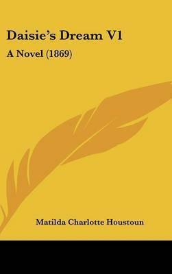 Daisie's Dream V1: A Novel (1869) by Matilda Charlotte Houstoun