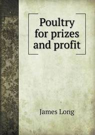 Poultry for Prizes and Profit by James Long
