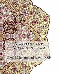 Marriage and Morals in Islam by Sayyid Muhammad Rizvi - Xkp image