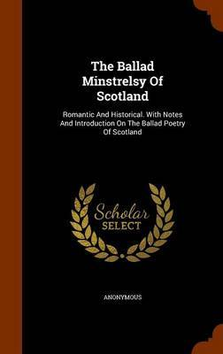 The Ballad Minstrelsy of Scotland by * Anonymous