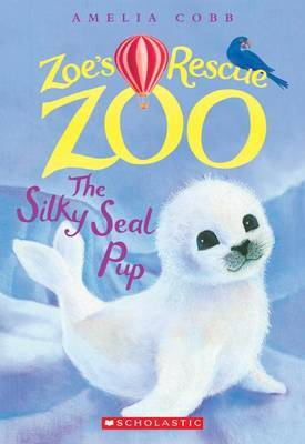 The Silky Seal Pup (Zoe's Rescue Zoo #3) by Amelia Cobb