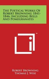 The Poetical Works of Robert Browning 1841-1846; Including Bells and Pomegranates by Robert Browning