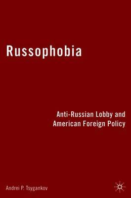 Russophobia by Andrei P. Tsygankov