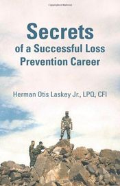 Secrets of a Successful Loss Prevention Career by Herman Otis Laskey Jr. LPQ CFI