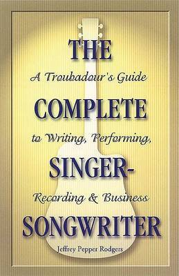The Complete Singer-Songwriter by Jeffrey Pepper Rodgers