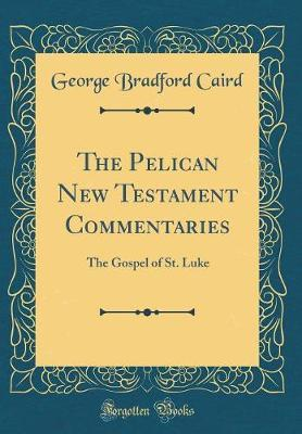 The Pelican New Testament Commentaries by George Bradford Caird