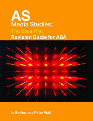 AS Media Studies: The Essential Revision Guide for AQA by Jo Barker image