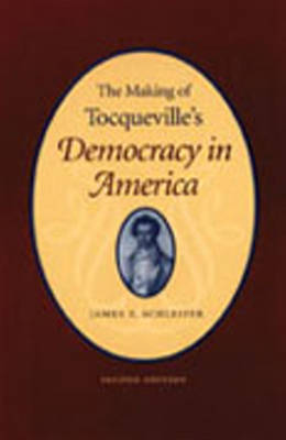 Making of Tocqueville's 'Democracy in America', 2nd Edition by James T. Schleifer