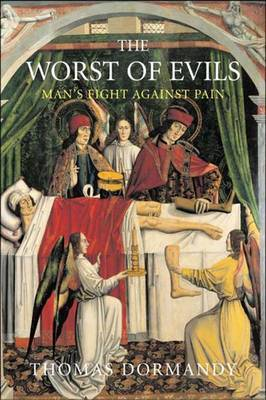 Worst of Evils: The Fight Against Pain by Thomas Dormandy image