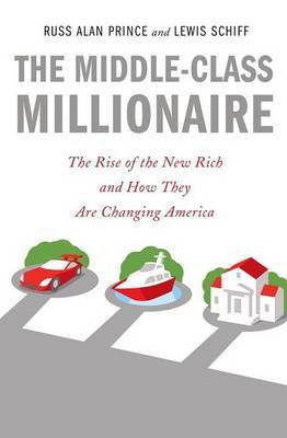 The Middle-Class Millionaire: The Rise of the New Rich and How They Are Changing America by Russ Alan Prince image